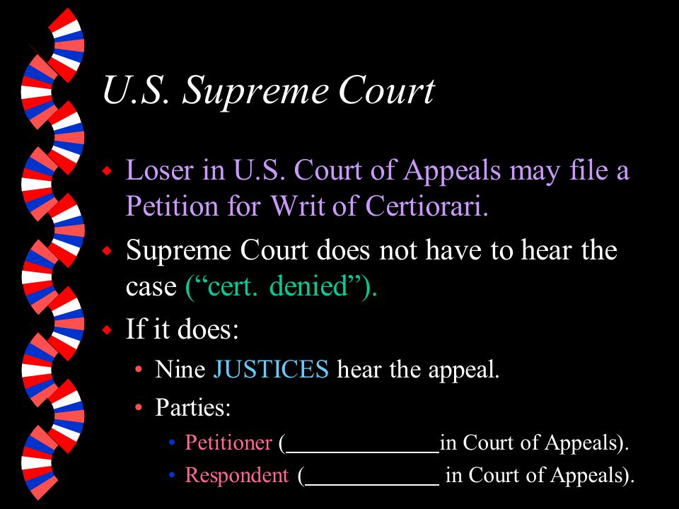U.S. Supreme Court Loser in U.S. Court of Appeals may file a Petition for Writ of Certiorari.
