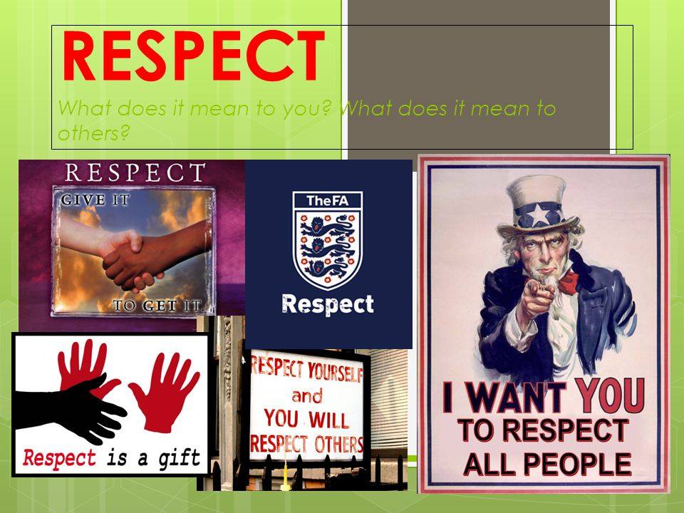 RESPECT What does it mean to you What does it mean to others