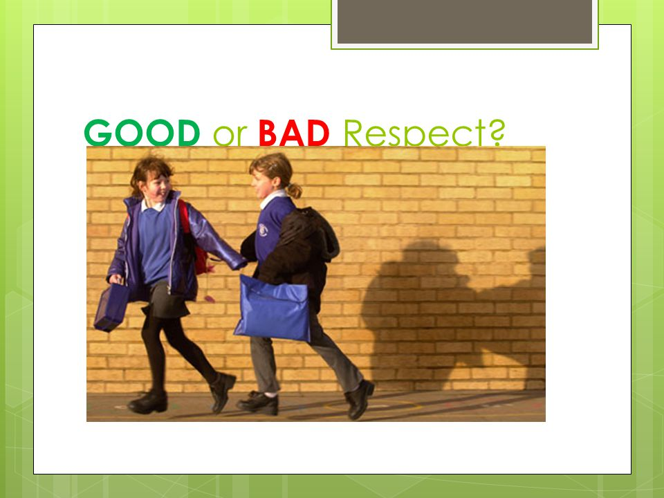 GOOD or BAD Respect