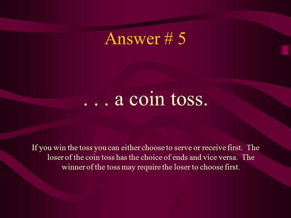 Answer # 5 . . . a coin toss.