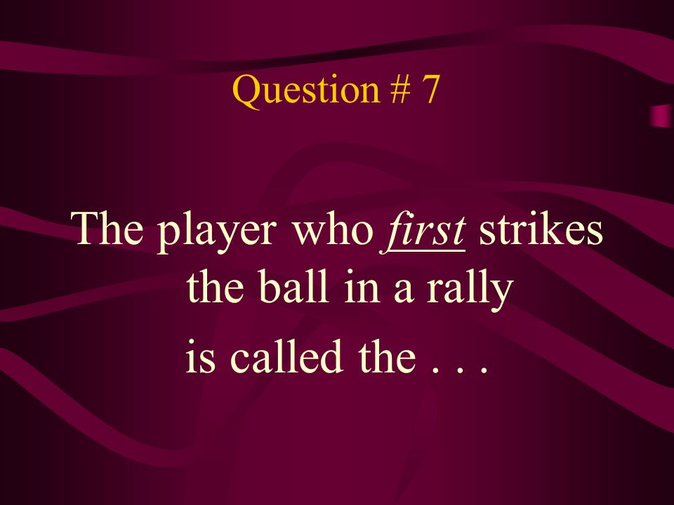 The player who first strikes the ball in a rally