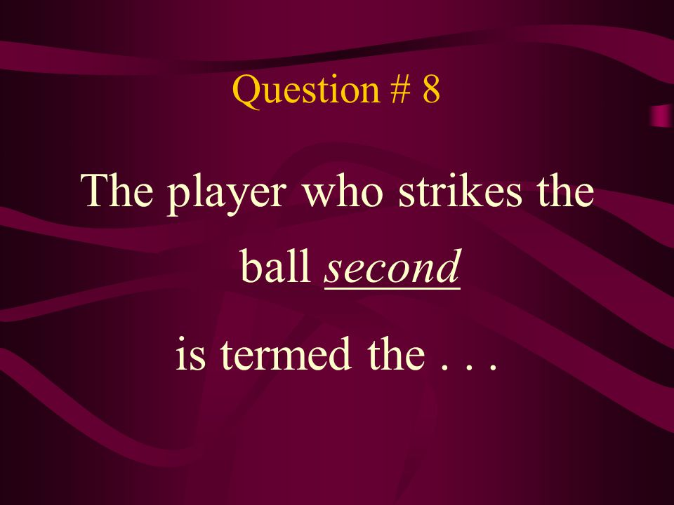 The player who strikes the ball second