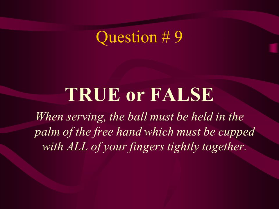 TRUE or FALSE Question # 9