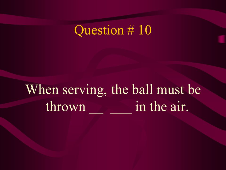 When serving, the ball must be thrown __ ___ in the air.