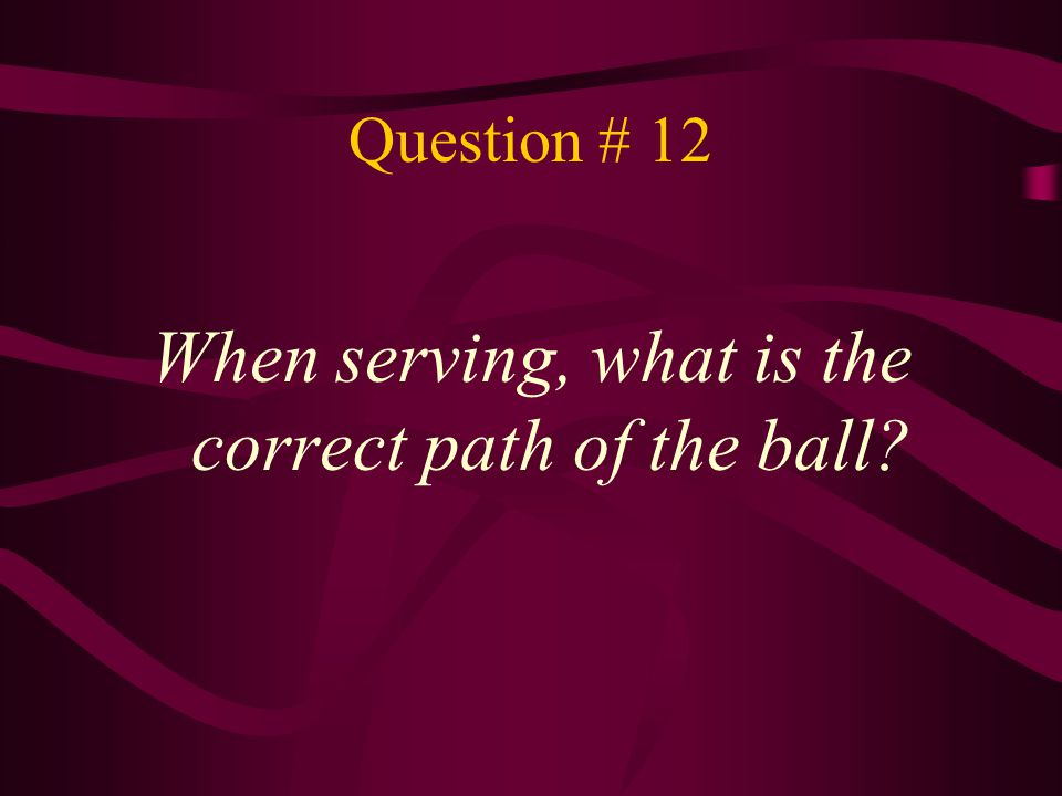 When serving, what is the correct path of the ball