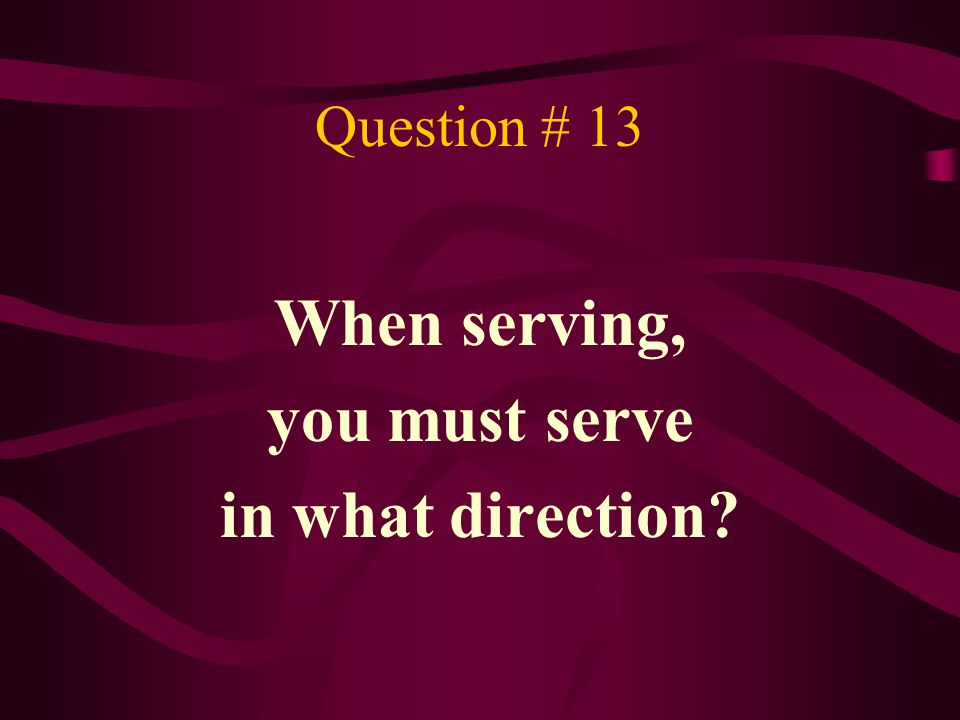 When serving, you must serve in what direction