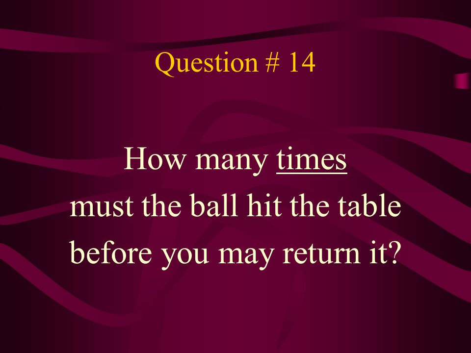 must the ball hit the table before you may return it