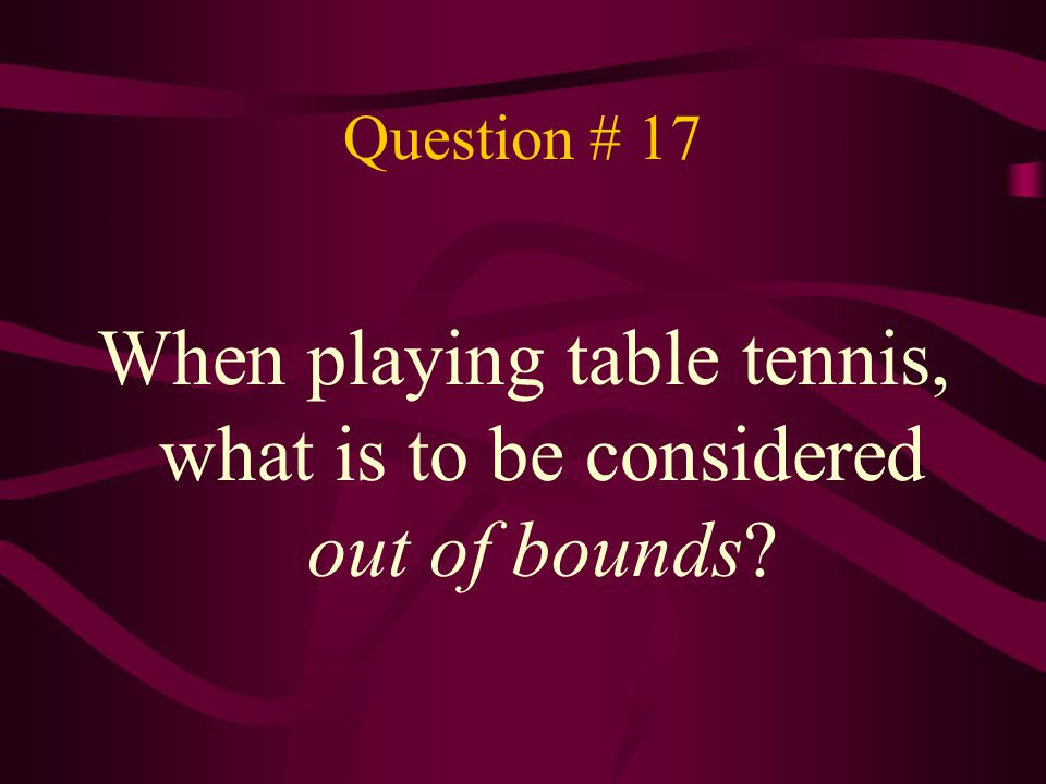When playing table tennis, what is to be considered out of bounds