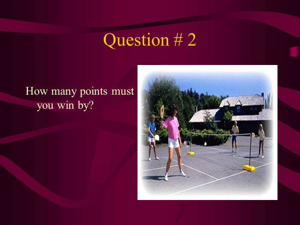 Question # 2 How many points must you win by
