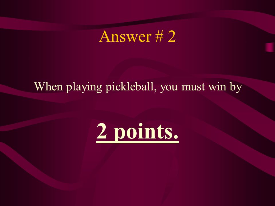 When playing pickleball, you must win by