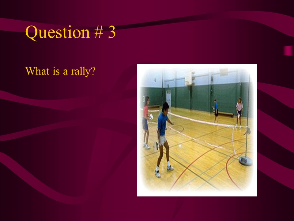 Question # 3 What is a rally
