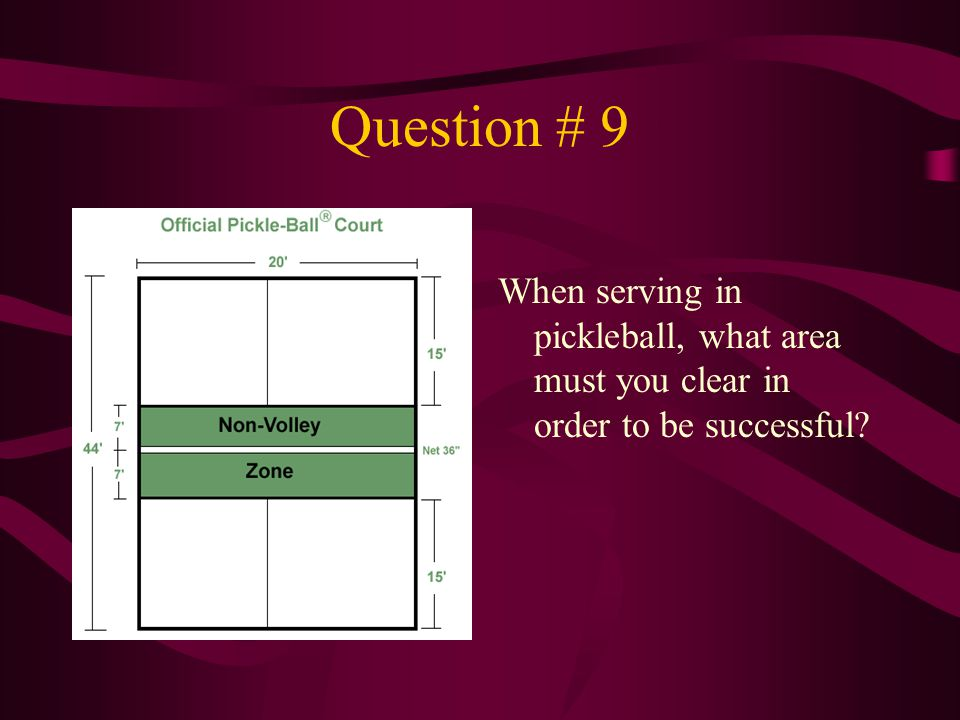 Question # 9 When serving in pickleball, what area must you clear in order to be successful