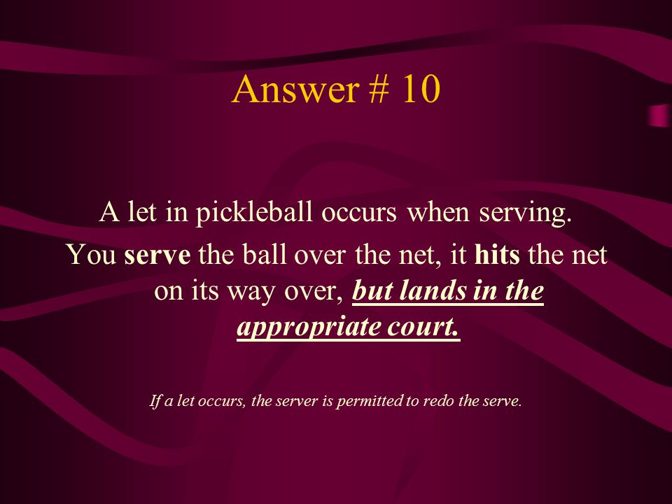 Answer # 10 A let in pickleball occurs when serving.