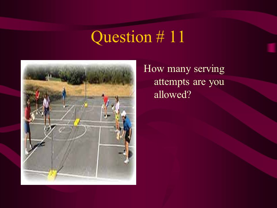 Question # 11 How many serving attempts are you allowed