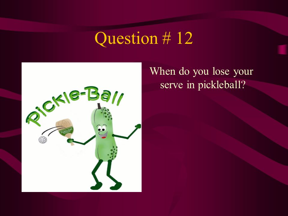 Question # 12 When do you lose your serve in pickleball