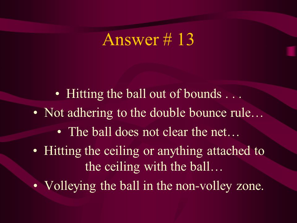 Answer # 13 Hitting the ball out of bounds . . .