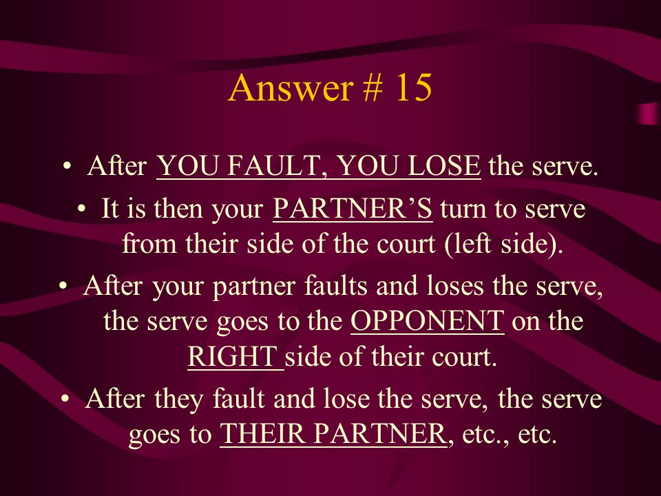 After YOU FAULT, YOU LOSE the serve.