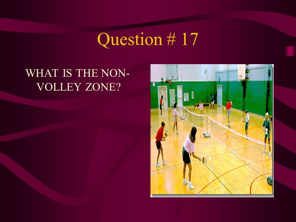 Question # 17 WHAT IS THE NON-VOLLEY ZONE