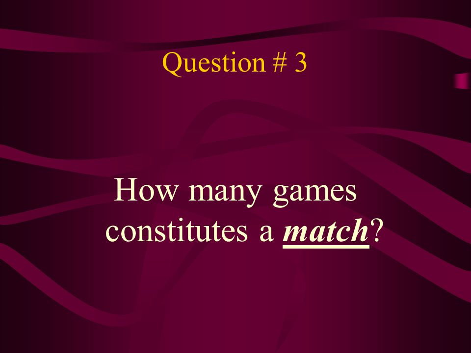 How many games constitutes a match