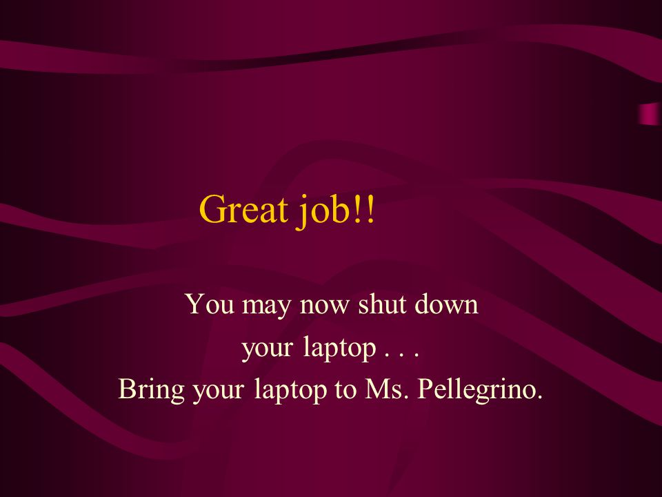 Bring your laptop to Ms. Pellegrino.
