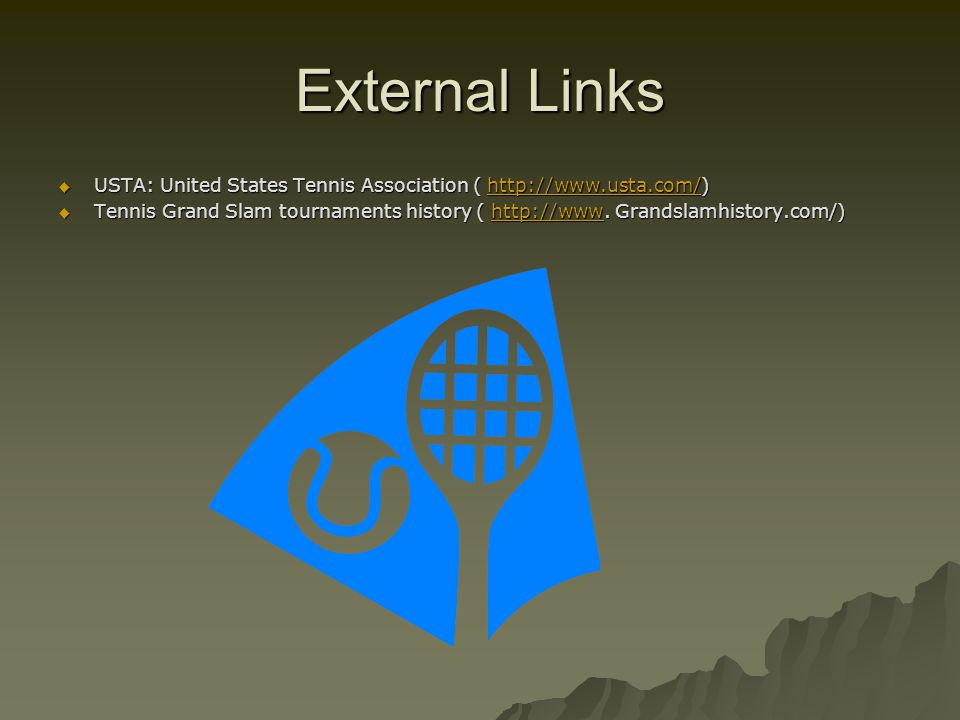 External Links USTA: United States Tennis Association ( http://www.usta.com/)
