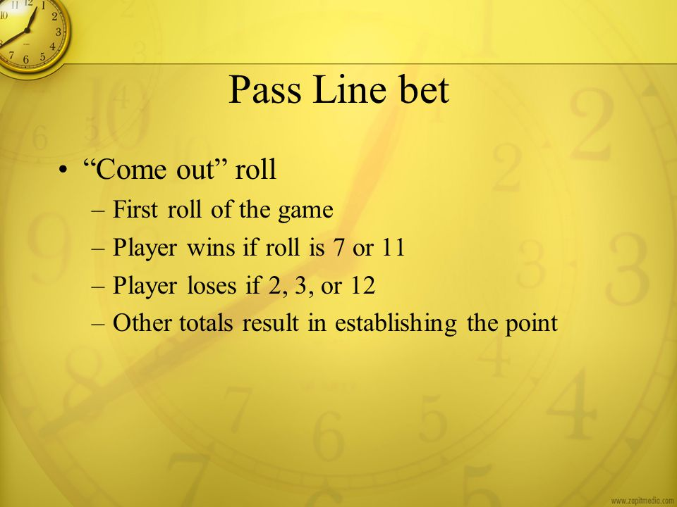Pass Line bet Come out roll First roll of the game