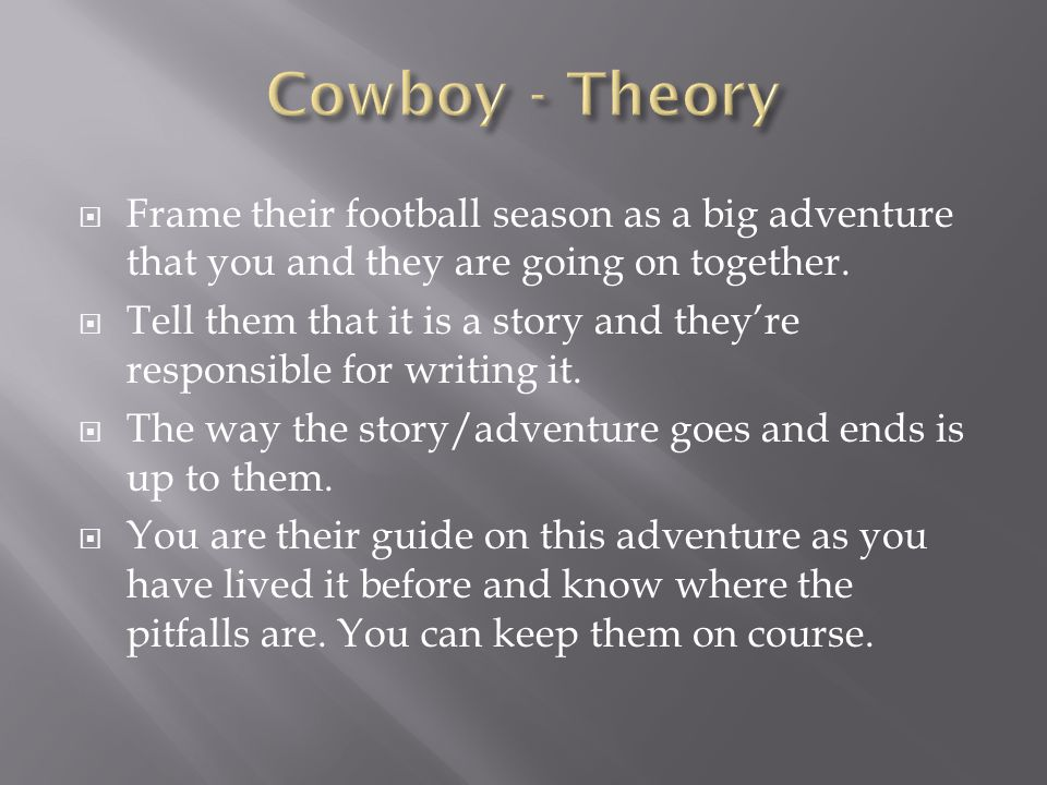 Cowboy - Theory Frame their football season as a big adventure that you and they are going on together.