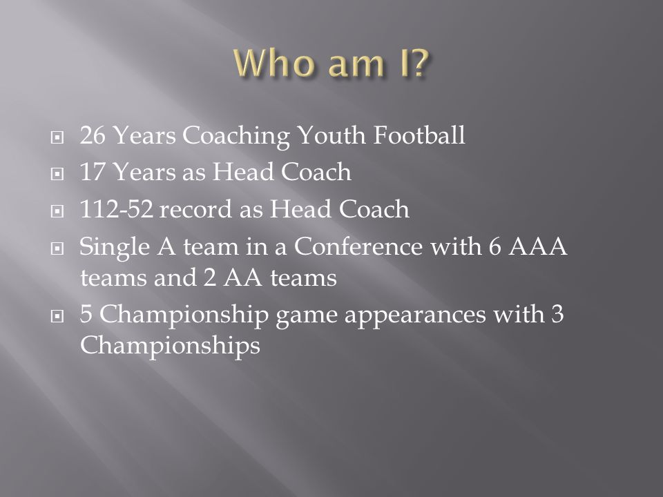 Who am I 26 Years Coaching Youth Football 17 Years as Head Coach