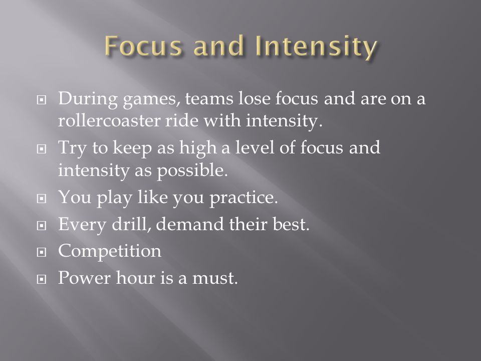 Focus and Intensity During games, teams lose focus and are on a rollercoaster ride with intensity.