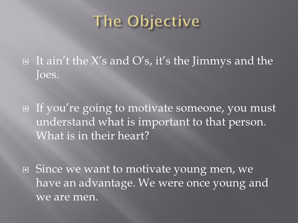 The Objective It ain't the X's and O's, it's the Jimmys and the Joes.