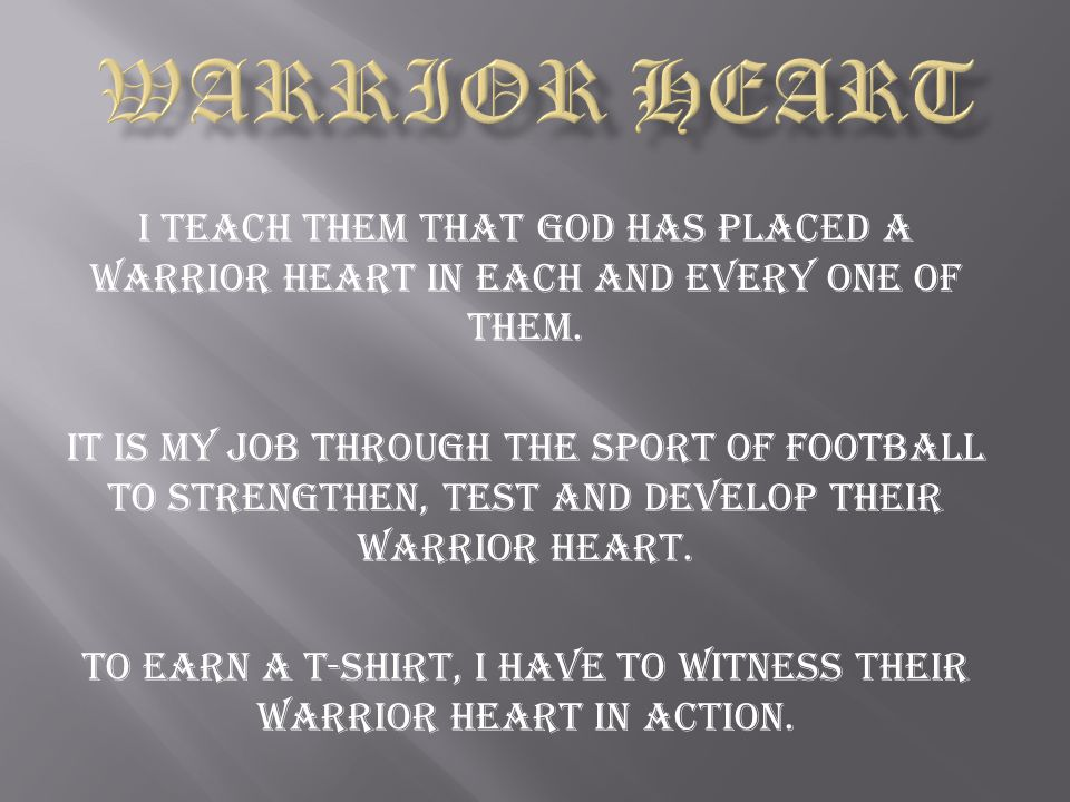To earn a t-shirt, I have to witness their warrior heart in action.