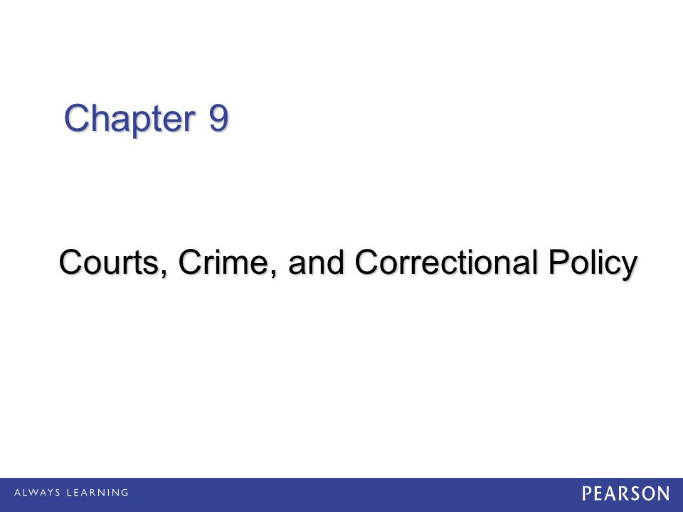 Chapter 9 Courts, Crime, and Correctional Policy