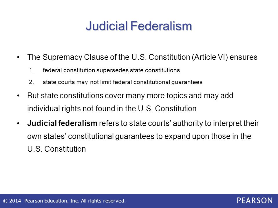 Judicial Federalism The Supremacy Clause of the U.S. Constitution (Article VI) ensures. federal constitution supersedes state constitutions.