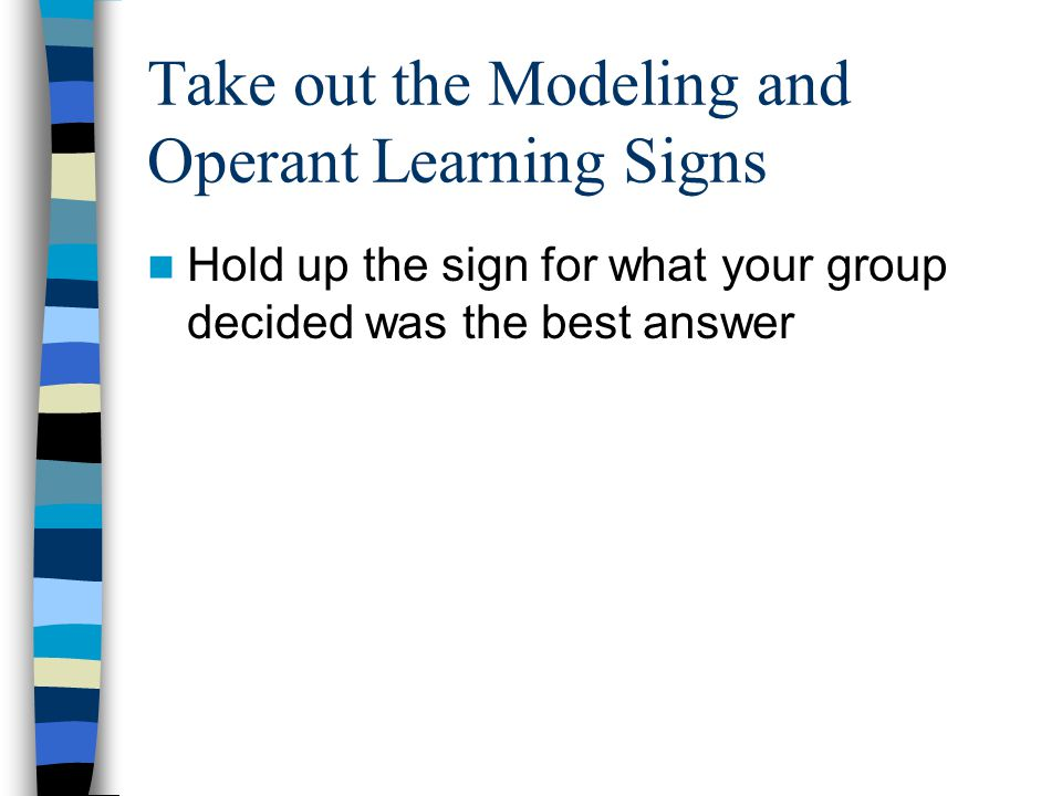 Take out the Modeling and Operant Learning Signs