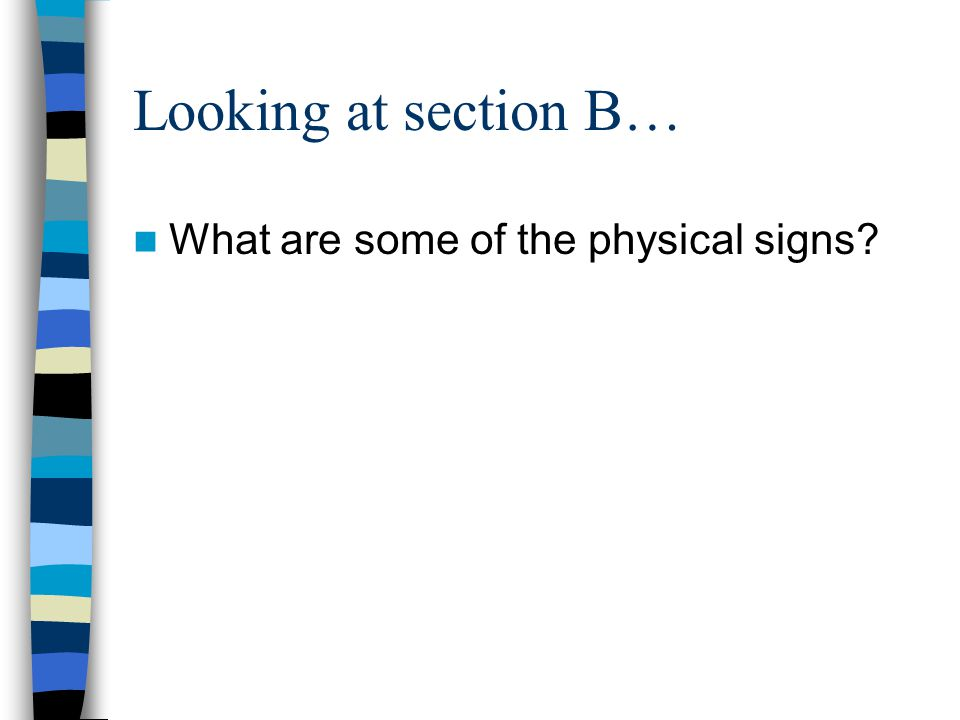 Looking at section B… What are some of the physical signs