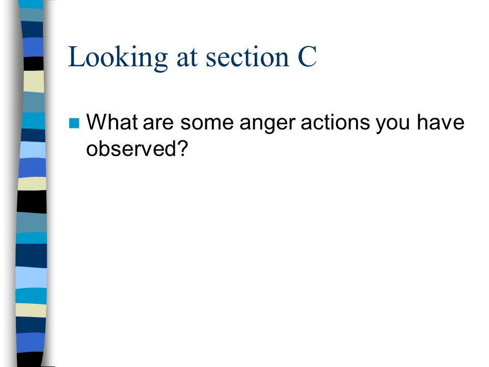 Looking at section C What are some anger actions you have observed