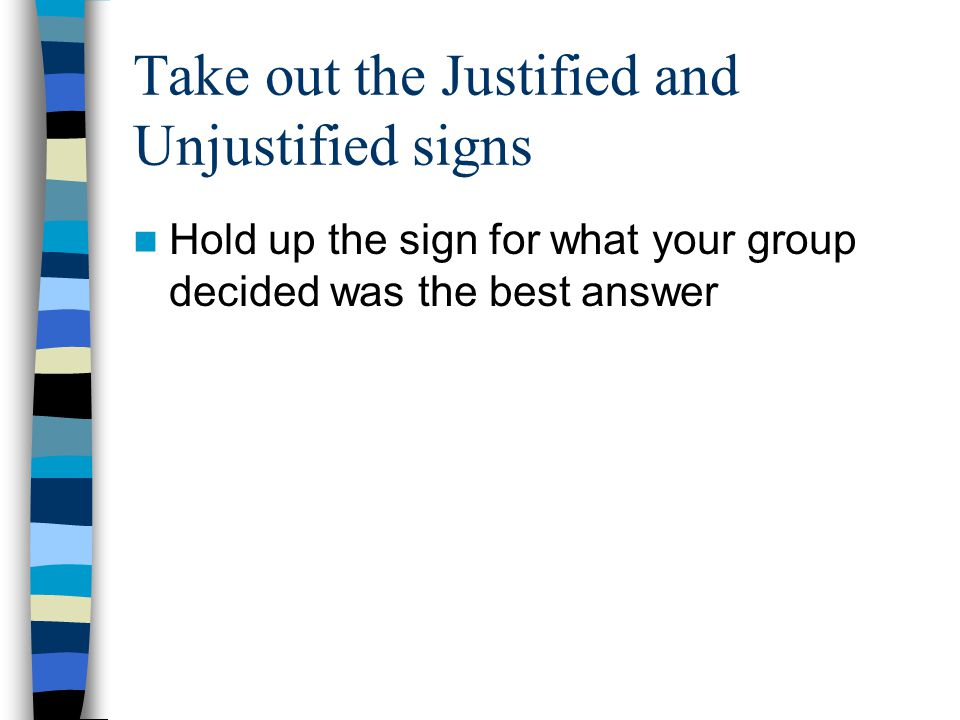 Take out the Justified and Unjustified signs
