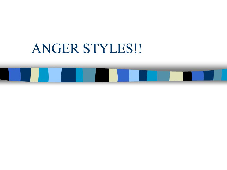 ANGER STYLES!!