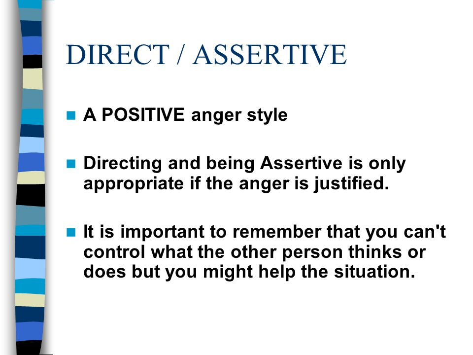 DIRECT / ASSERTIVE A POSITIVE anger style
