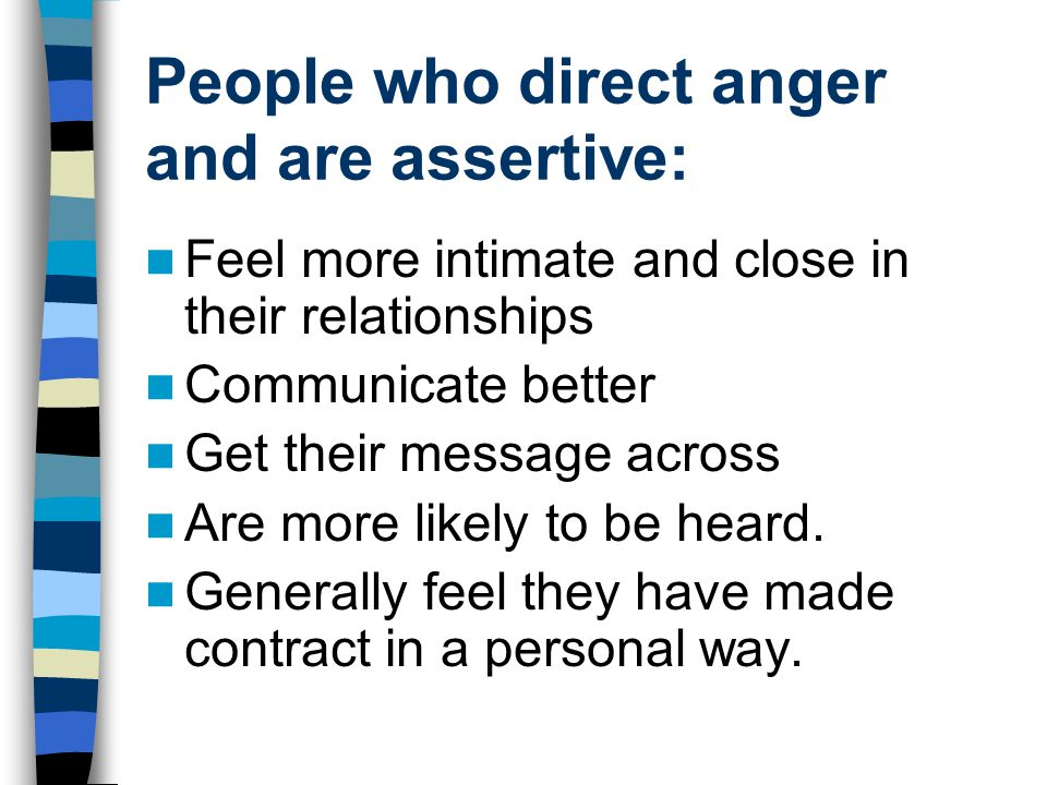 People who direct anger and are assertive:
