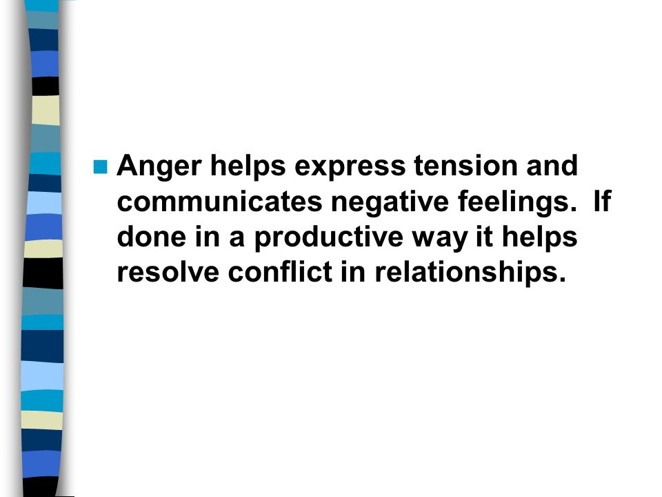 Anger helps express tension and communicates negative feelings