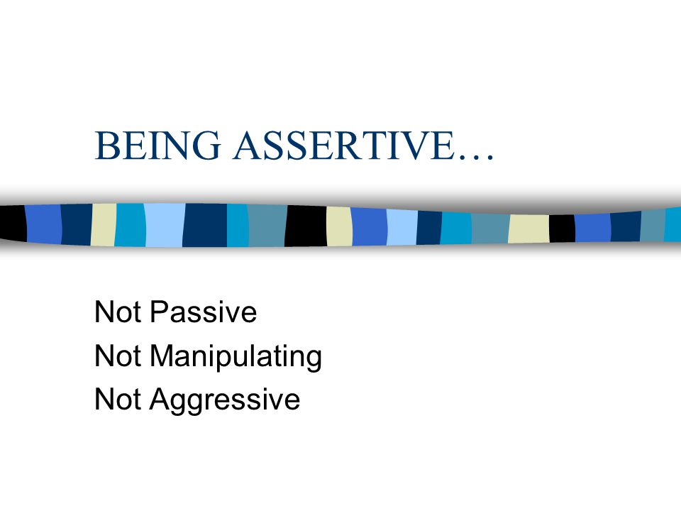Not Passive Not Manipulating Not Aggressive