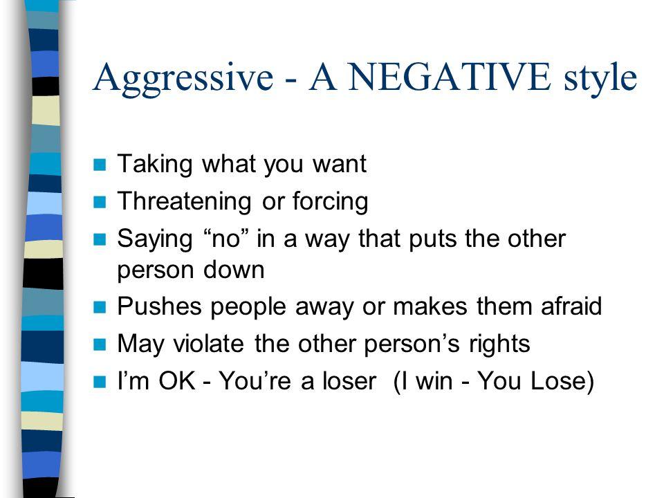 Aggressive - A NEGATIVE style
