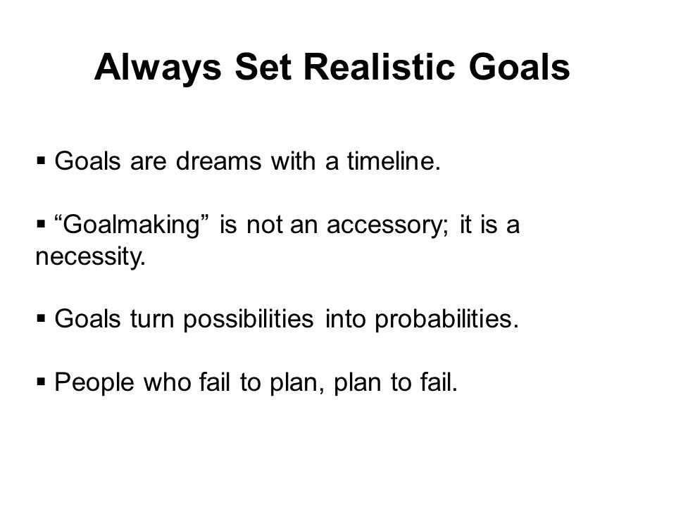 Always Set Realistic Goals