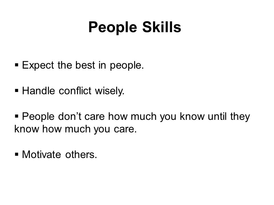 People Skills Expect the best in people. Handle conflict wisely.