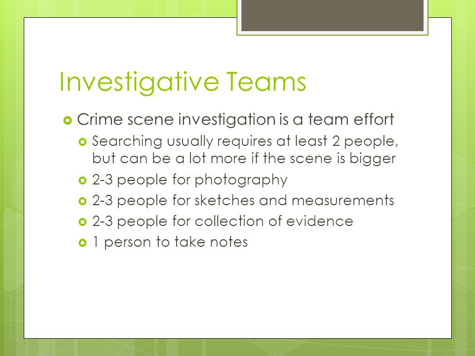 Investigative Teams Crime scene investigation is a team effort