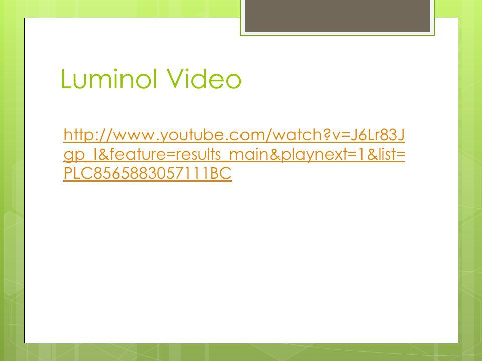 Luminol Video http://www.youtube.com/watch v=J6Lr83Jgp_I&feature=results_main&playnext=1&list=PLC8565883057111BC.