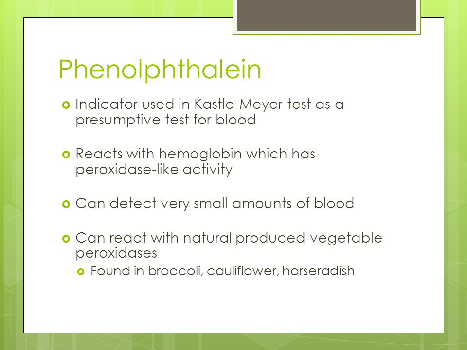 Phenolphthalein Indicator used in Kastle-Meyer test as a presumptive test for blood. Reacts with hemoglobin which has peroxidase-like activity.