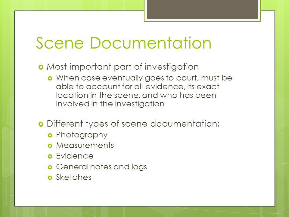 Scene Documentation Most important part of investigation