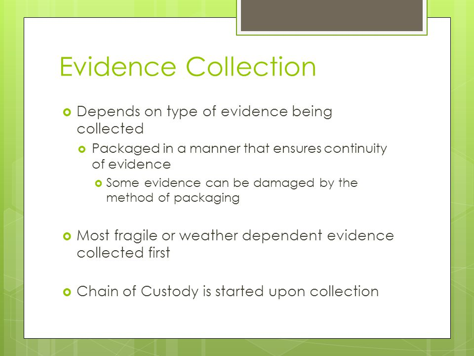 Evidence Collection Depends on type of evidence being collected